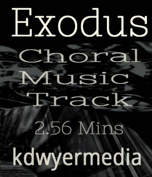 Exodus - Choral Music Track Music  : Soundtracks : FX kdwyermedia