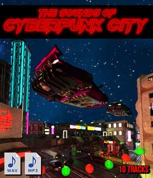 The Sounds of Cyberpunk City - Atmospheres & Musics Music  : Soundtracks : FX powerage